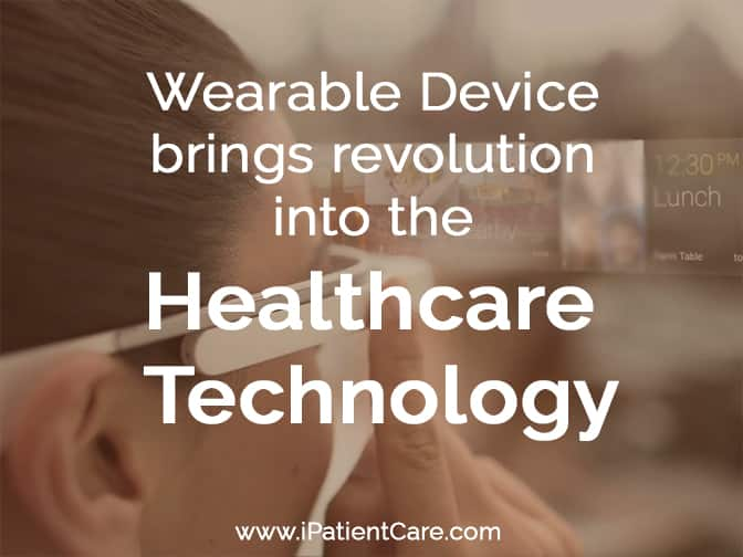 iPatientCare Blog - Wearable Device brings revolution into the Health Care Technology