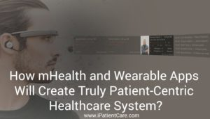 How mHealth and Wearable Apps Will Create Truly Patient-Centric Healthcare System?