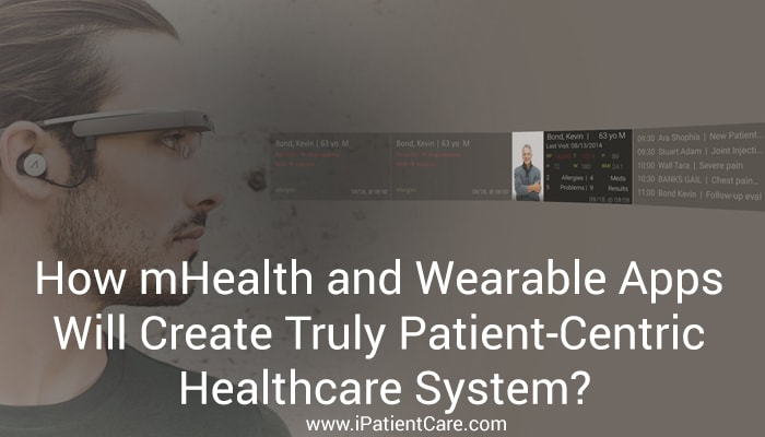iPatientCare Blog - How mHealth and Wearable Apps Will Create Truly Patient-Centric Healthcare System?