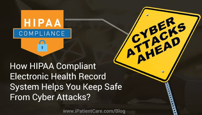 iPatientCare Blog - How HIPAA Compliant Electronic Health Record System Helps You Keep Safe From Cyber Attacks?