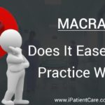 MACRA – Does It Ease Your Practice Work?