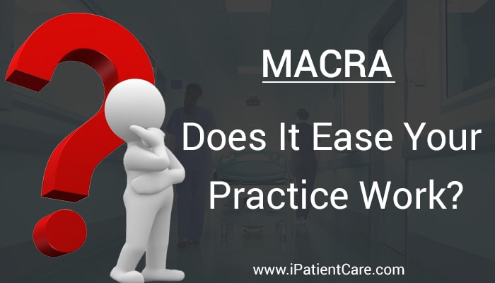 iPatientCare Blog - MACRA does it ease your Practice work?