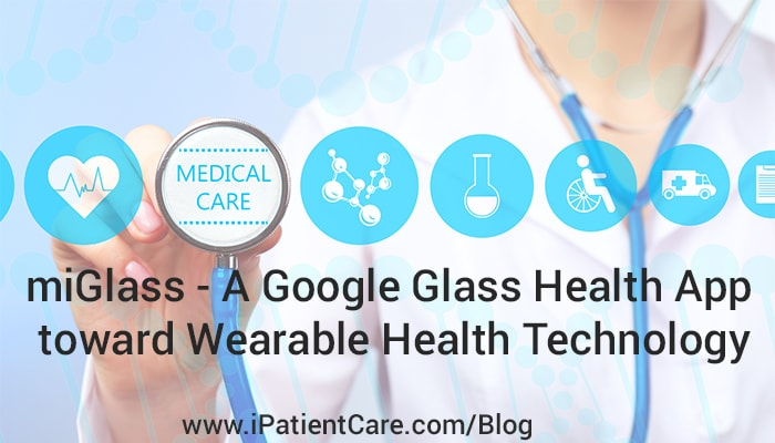 iPatientCare Blog - miGlass - A Google Glass Health App toward Wearable Health Technology