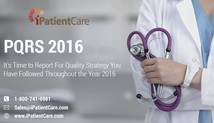 iPatientCare Blog - PQRS 2016 - It's Time to Report For Quality Strategy You Have Followed Throughout the Year 2016