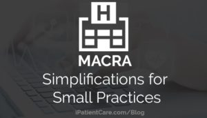 MACRA Simplifications for Small Practices