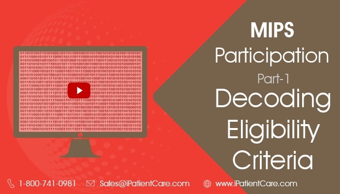 iPatientCare Blog - MIPS Participation- Part-1 - Decoding Eligibility Criteria