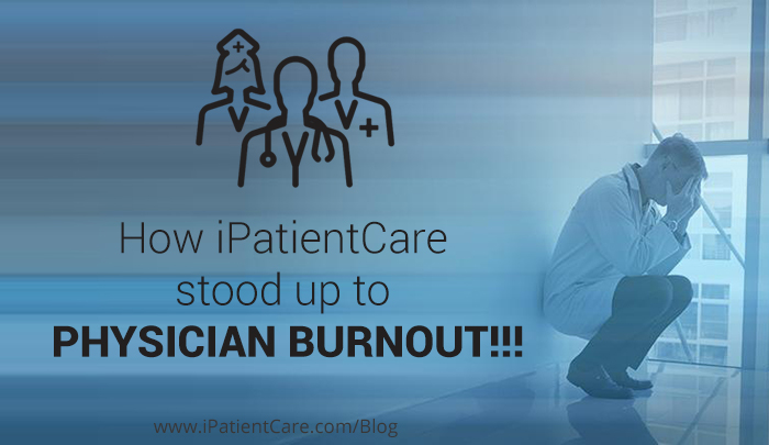 iPatientCare Blog - How iPatientCare stood up to Physician Burnout!