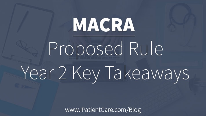 iPatientCare Blog - MACRA Proposed Rule-Year 2 Takeaways