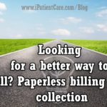 Looking for a better way to Bill? Paperless Billing and collection