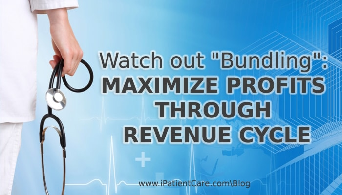 iPatientCare Blog - Watch out-Bundling Maximize profits through revenue cycle