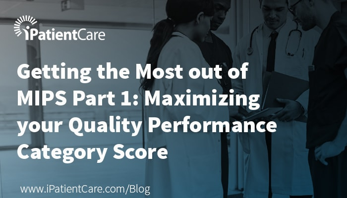 iPatientCare Blog - Maximizing your Quality Performance Category Score