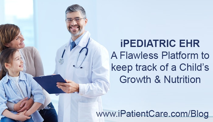 iPatientCare Blog - iPEDIATRIC EHR to keep track of a Child's Growth & Nutrition