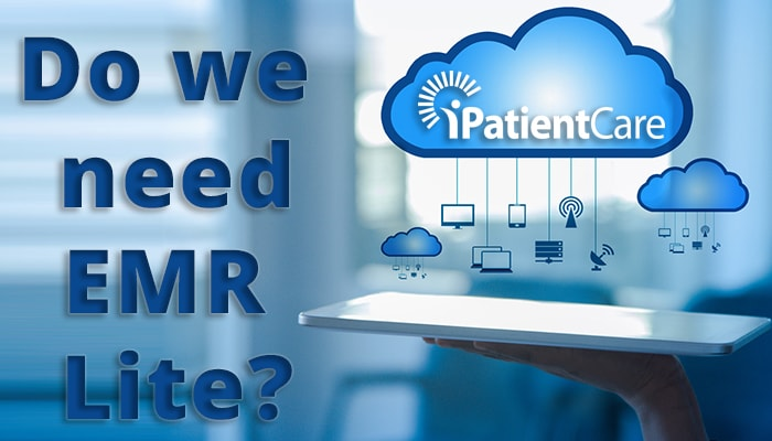 iPatientCare Blog - Do we need EMR Lite