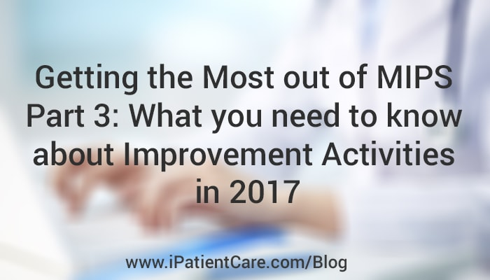 iPatientCare Blog - What you need to know about Improvement Activities in 2017