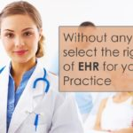 Without any pitfall, select the right kind of EHR for your Practice