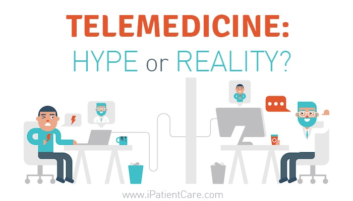 iPatientCare Blog - Telemedicine Hype or Reality