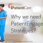 Why we need Patient Engagement Strategies?