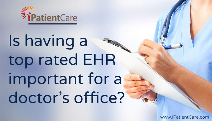iPatientCare Blog - Is having a top rated EHR important for a doctor's office