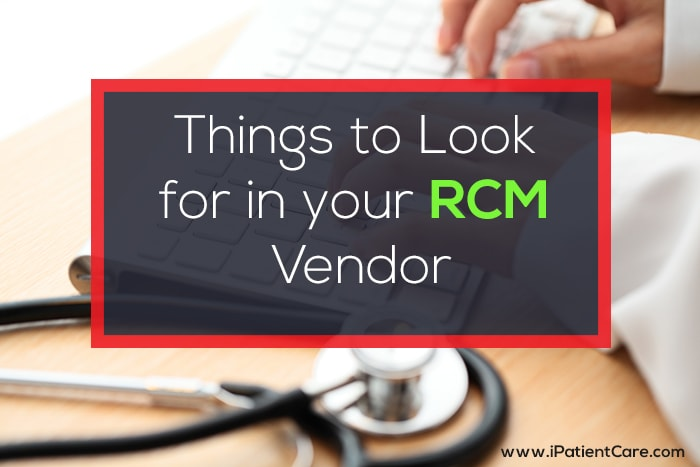 iPatientCare Blog - Things to Look for in your RCM Vendor