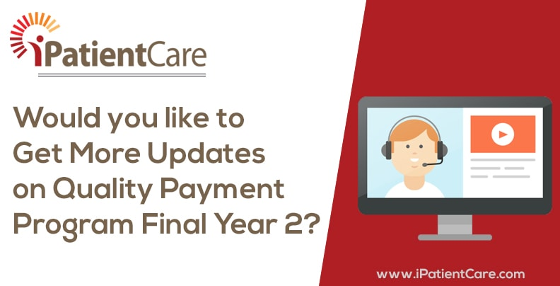 iPatientCare Blog - Would you like to Get More Updates on Quality Payment Program Final Year 2