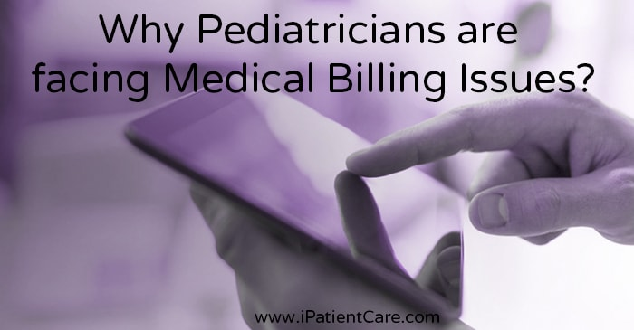 iPatientCare Blog - Why Pediatricians are facing Medical Billing Issues?