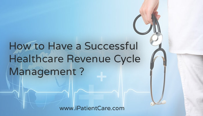 iPatientCare Blog - How to Have a Successful Healthcare Revenue Cycle Management