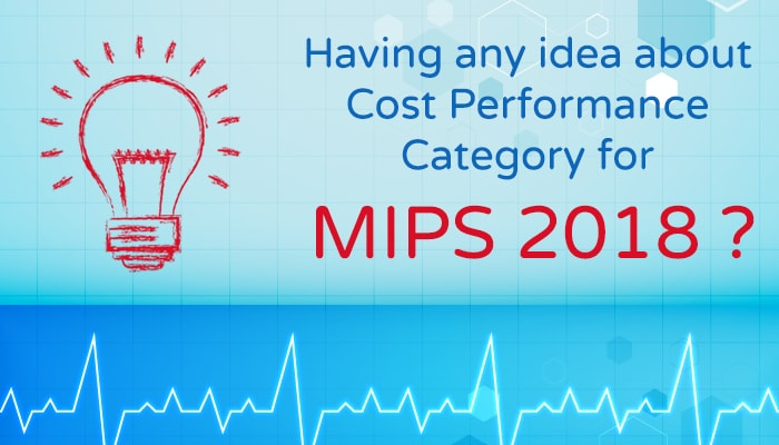 iPatientCare Blog - Having any idea about Cost Performance Category for MIPS 2018?