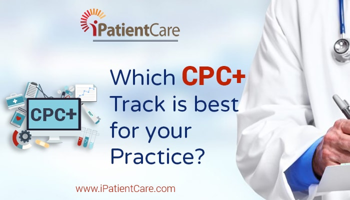 iPatientCare Blog - Which CPC+ Track is best for your Practice?