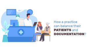 How a practice can balance their patients and documentation?