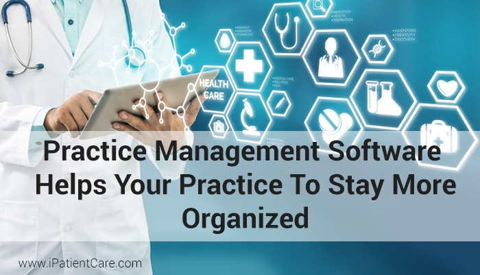 iPatientCare Blog - Practice Management Software Helps Your Practice To Stay More Organized
