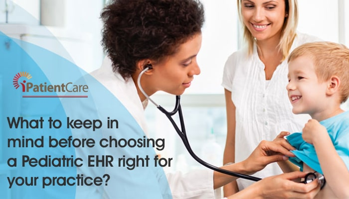 iPatientCare Blog - What to keep in mind before choosing a Pediatric EHR right for our practice