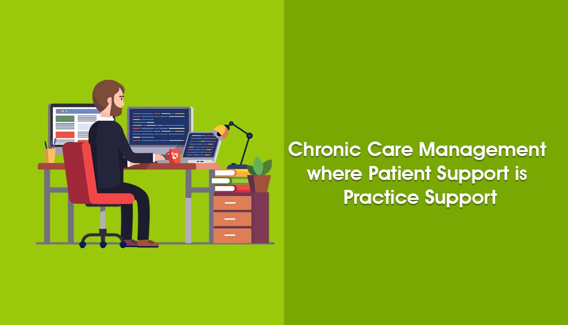 Chronic Care Management where Patient Support is Practice Support