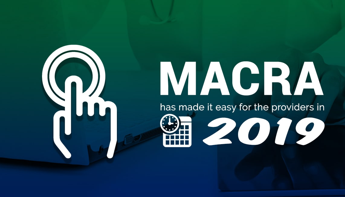 MACRA has made it easy for the providers in 2019