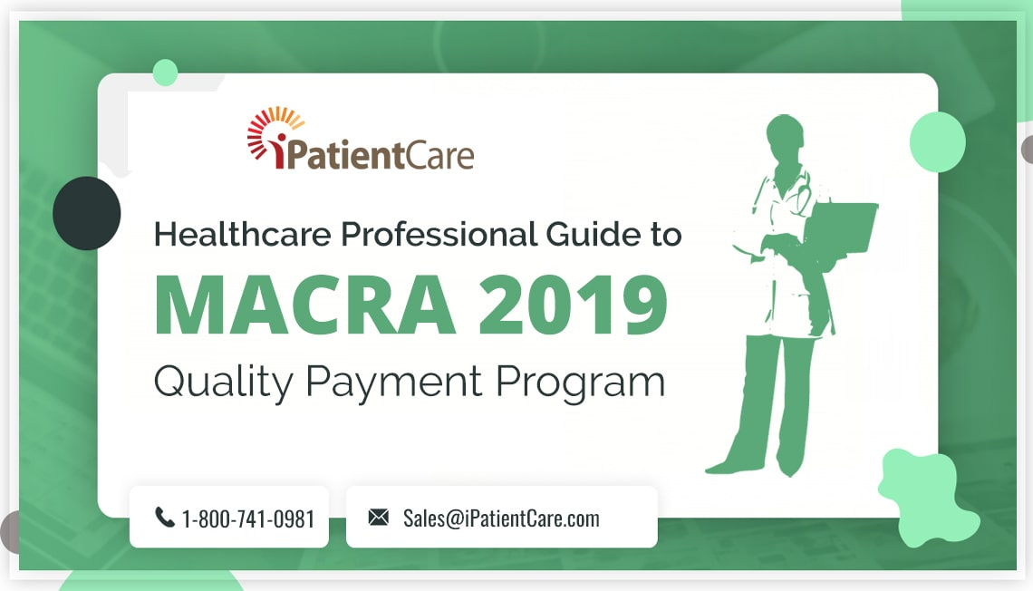 iPatientCare Blog - Clinician Guide to MACRA 2019 Quality Payment Program