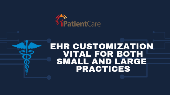 EHR customization vital for both Small and Large practices