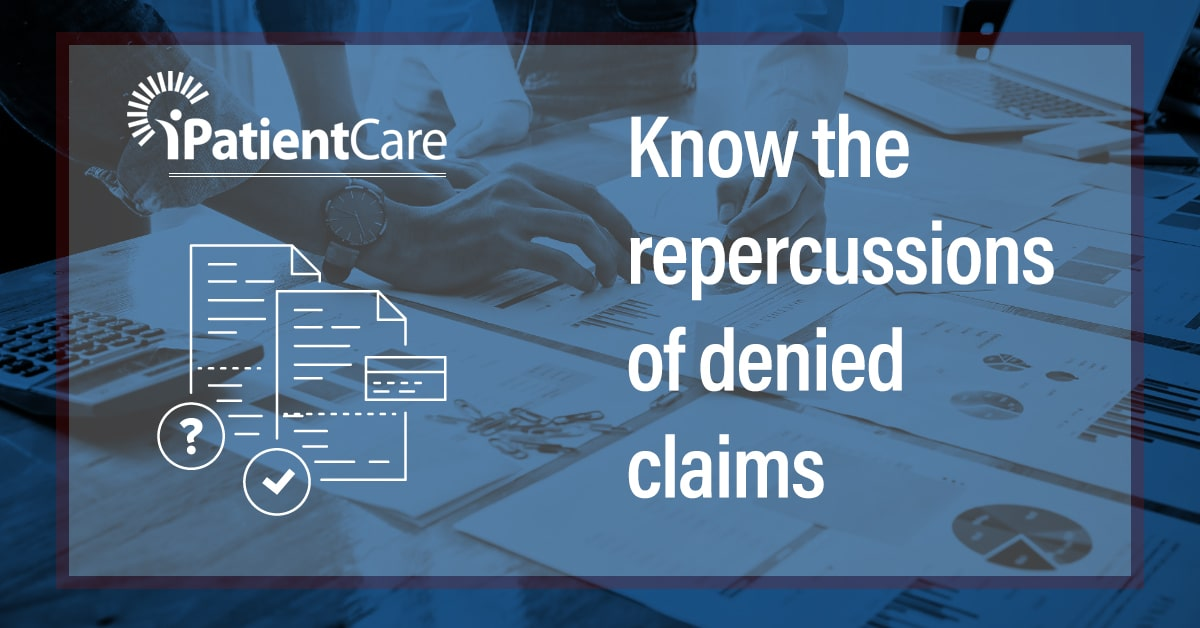 iPatientCare Blog - Know the Repercussions of Denied Claims