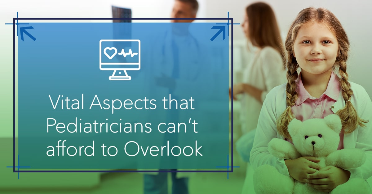 iPatientCare Blog - Vital Aspects that Pediatricians can't afford to Overlook-min