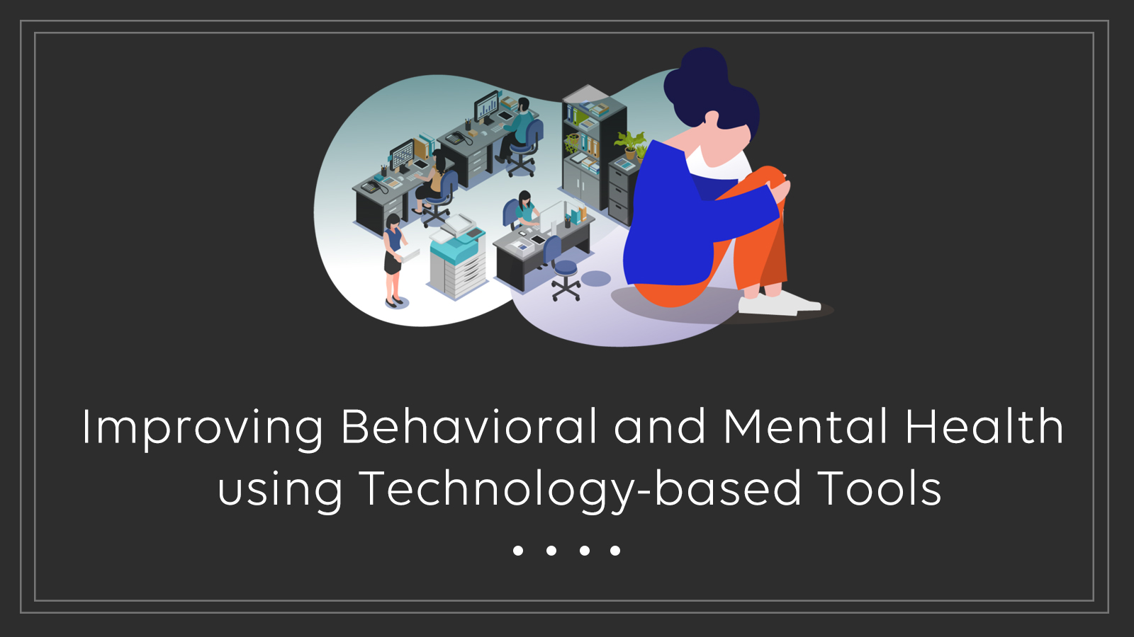 Improving behavioral and Mental Health using Technology