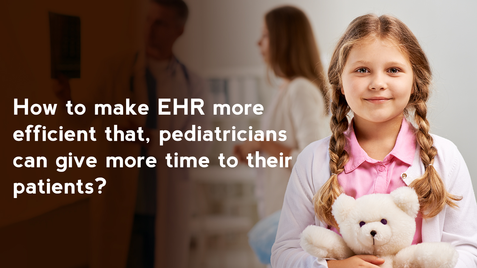 iPatientCare Blog - How to make EHR more efficient that, pediatricians can give more time to their patients?