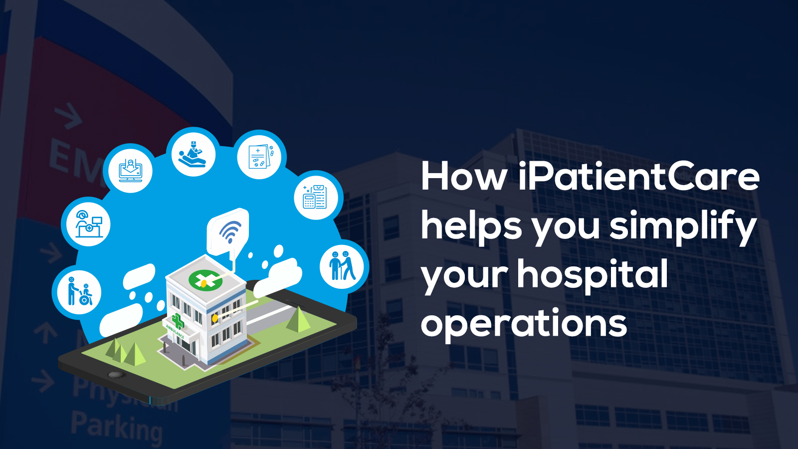 How iPatientCare helps you simplify your hospital operations