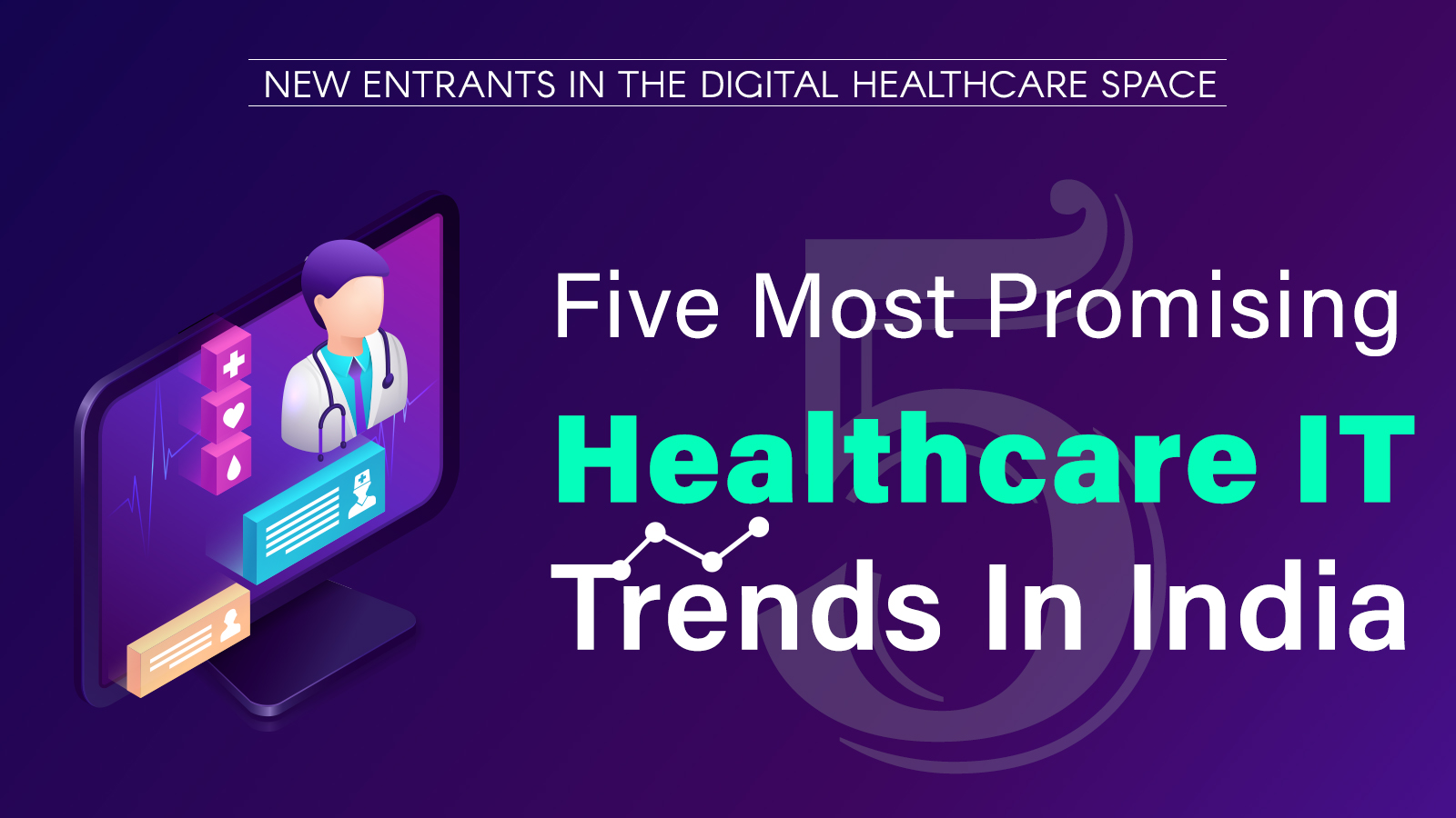 Five Most Promising Healthcare IT Trends In India