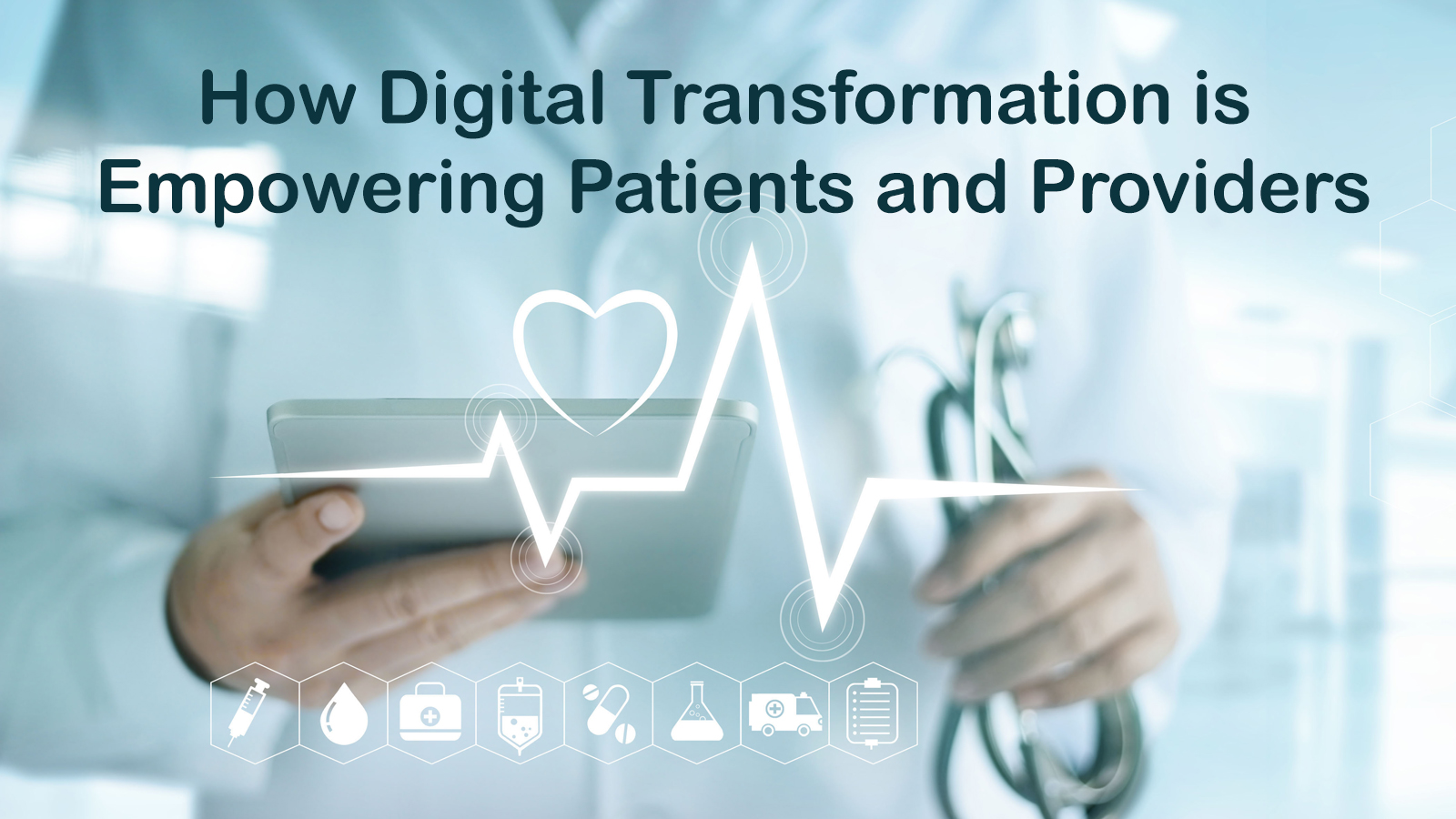 How digital transformation is empowering patients and providers