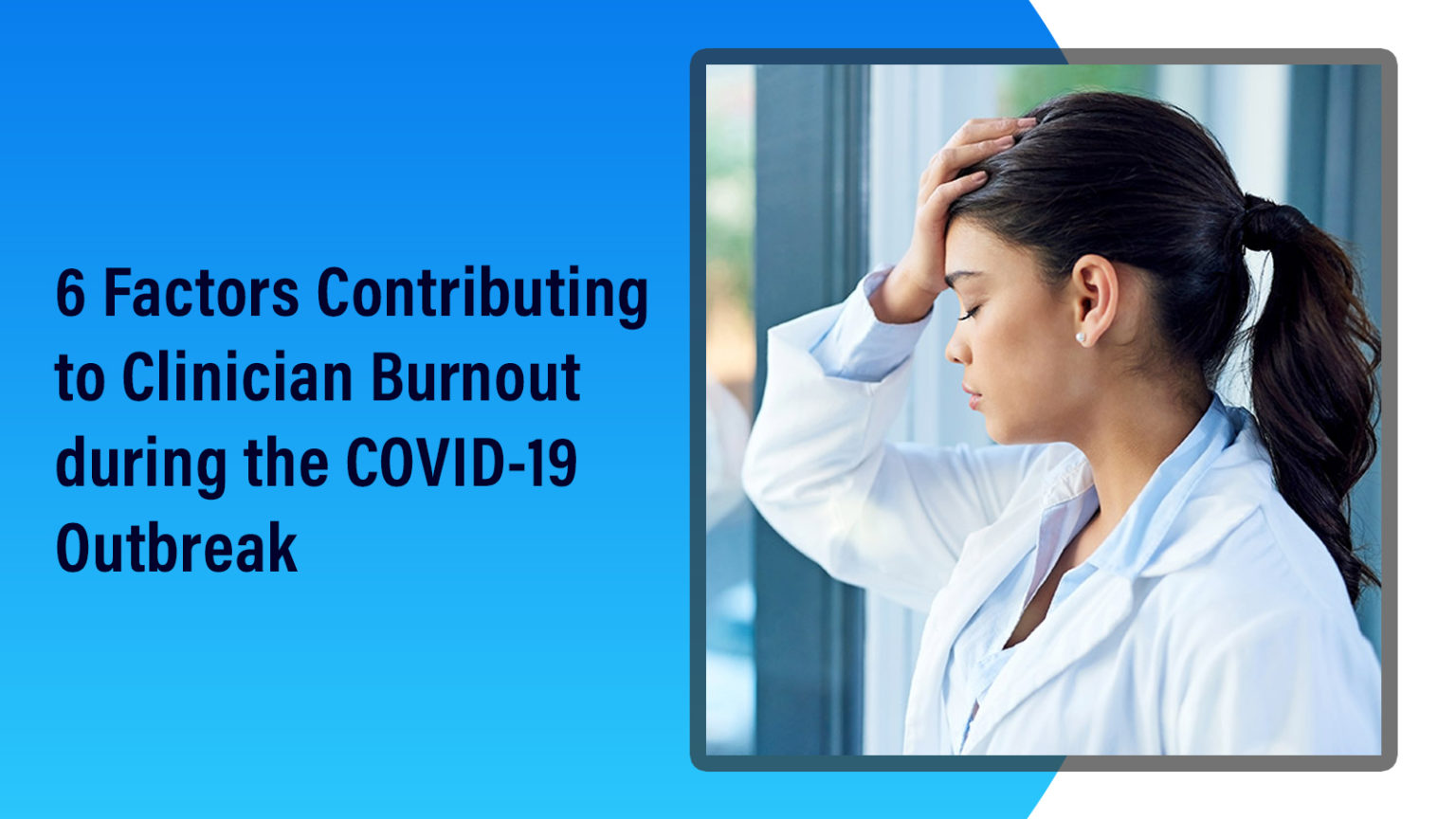6 Factors Contributing to Clinician Burnout during the COVID-19 Outbreak