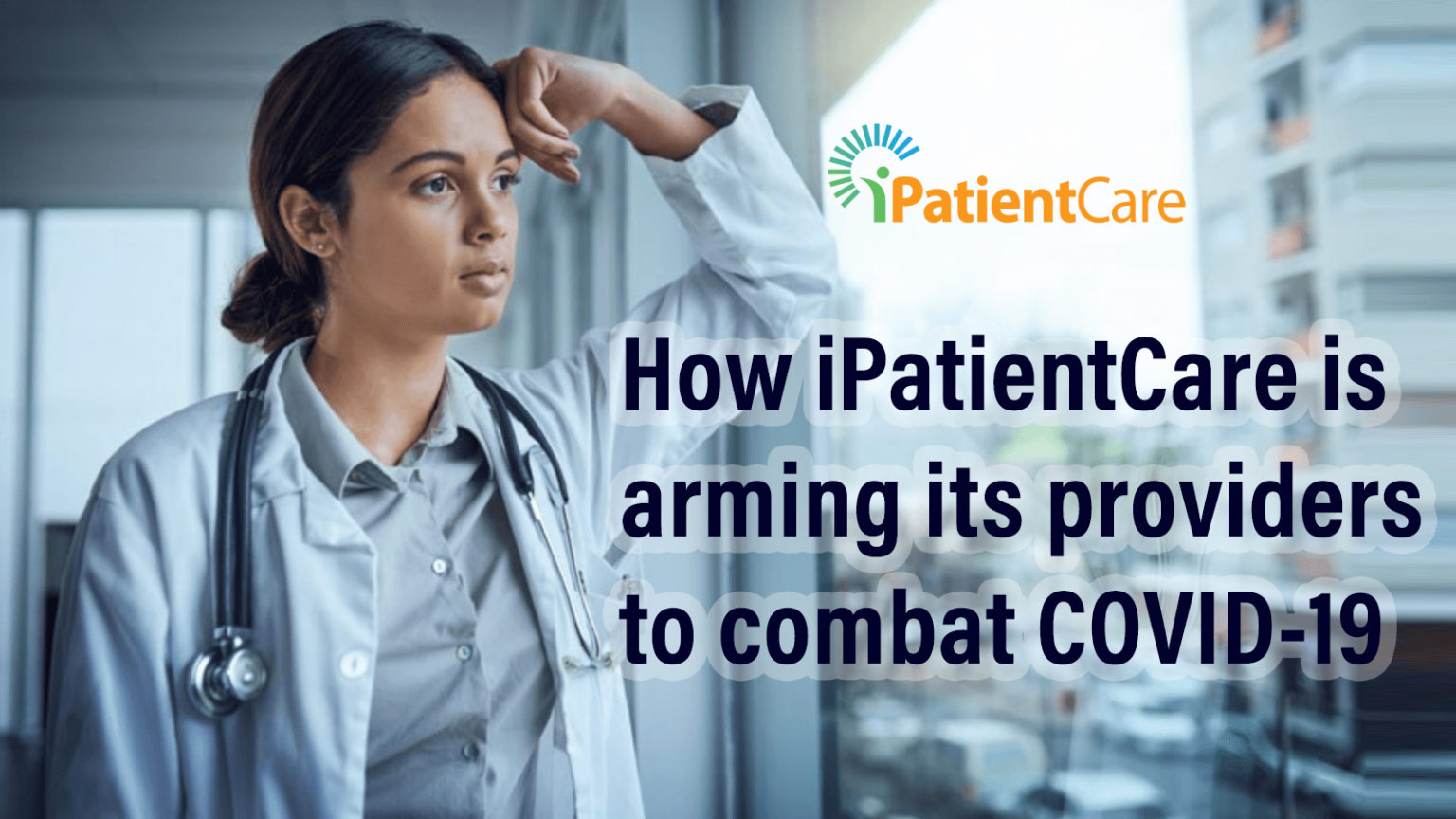 How iPatientCare is arming its providers to combat COVID-19