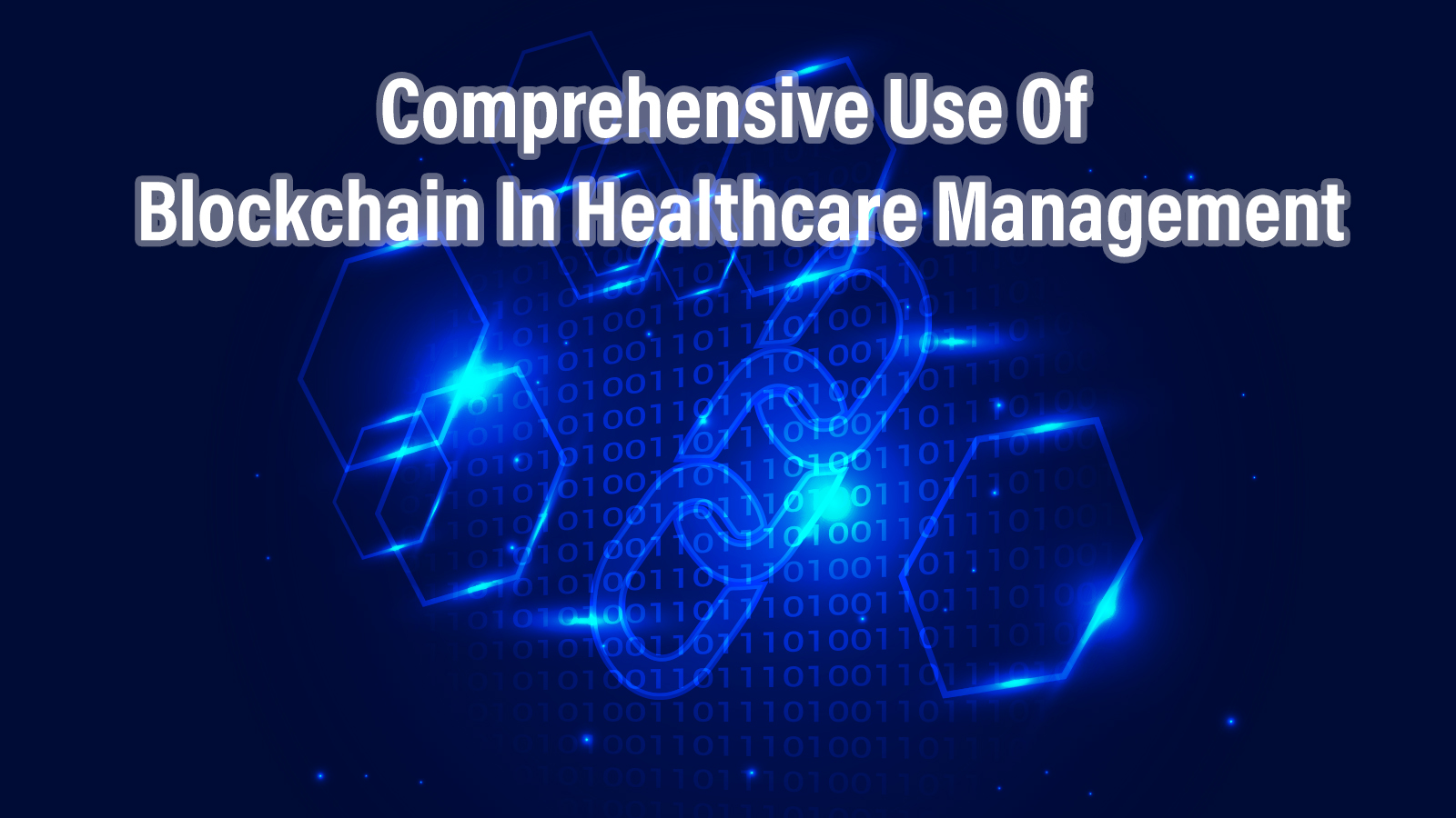 Comprehensive use of Blockchain in Healthcare Management