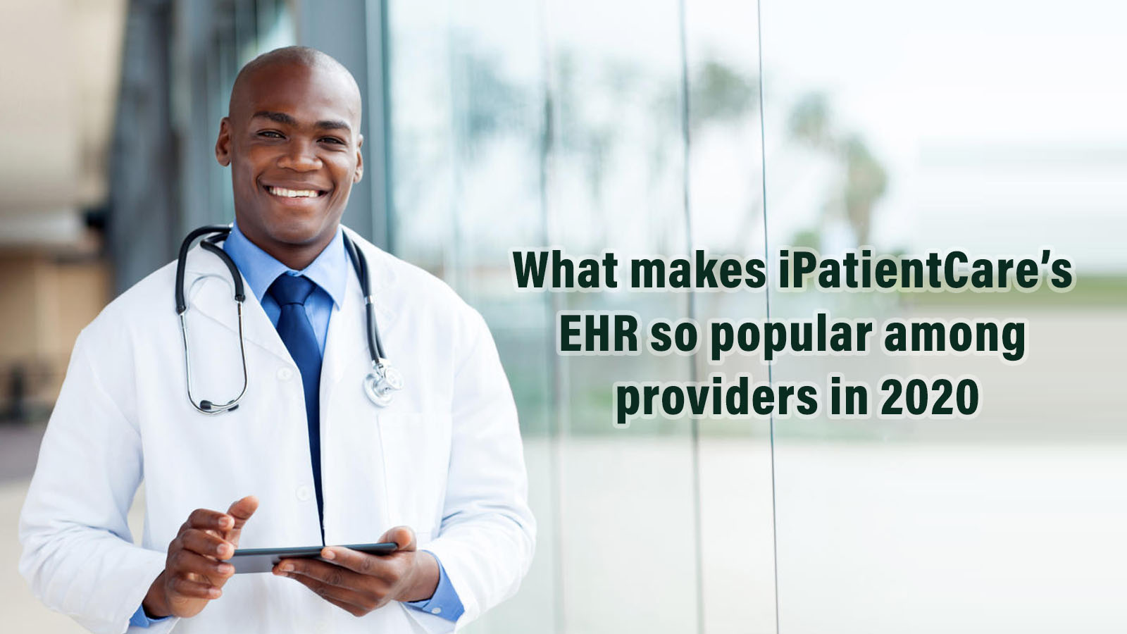 What makes iPatientCare's EHR so popular among providers in 2020