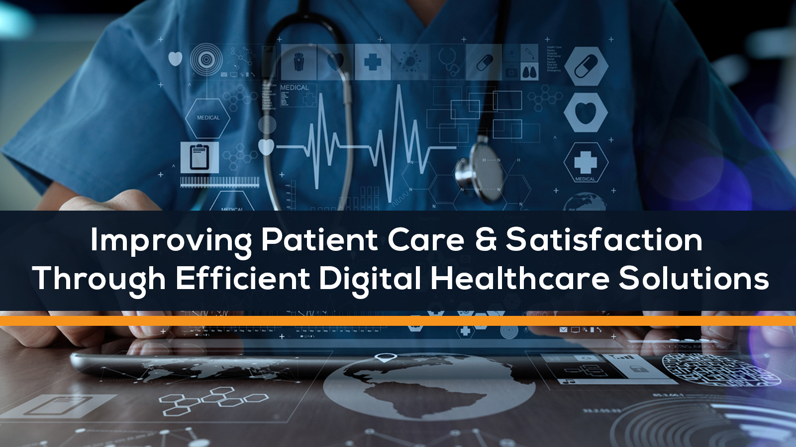 Improving Patient Care & Satisfaction Through Efficient Digital Healthcare Solutions