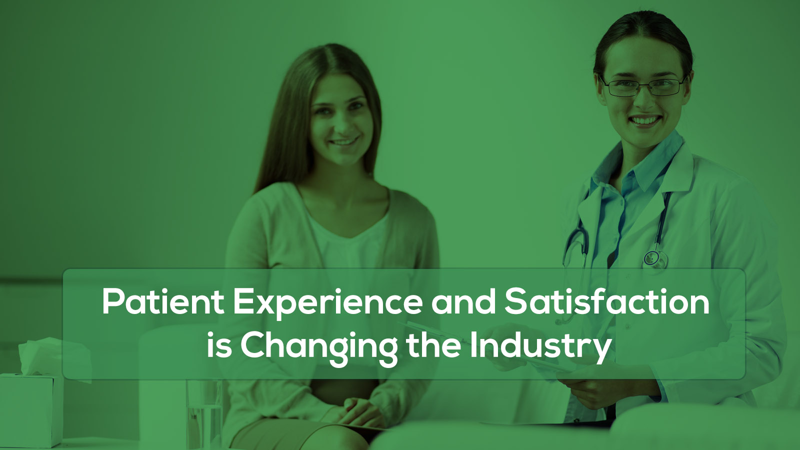 Patient Experience and Satisfaction is Changing the Industry